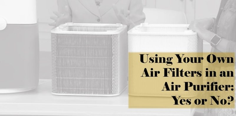 Using Your Own Air Filters In An Air Purifier Yes Or No